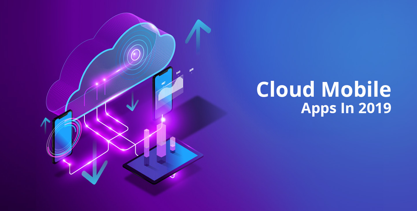 Why To Go With Cloud Mobile Apps In 2019