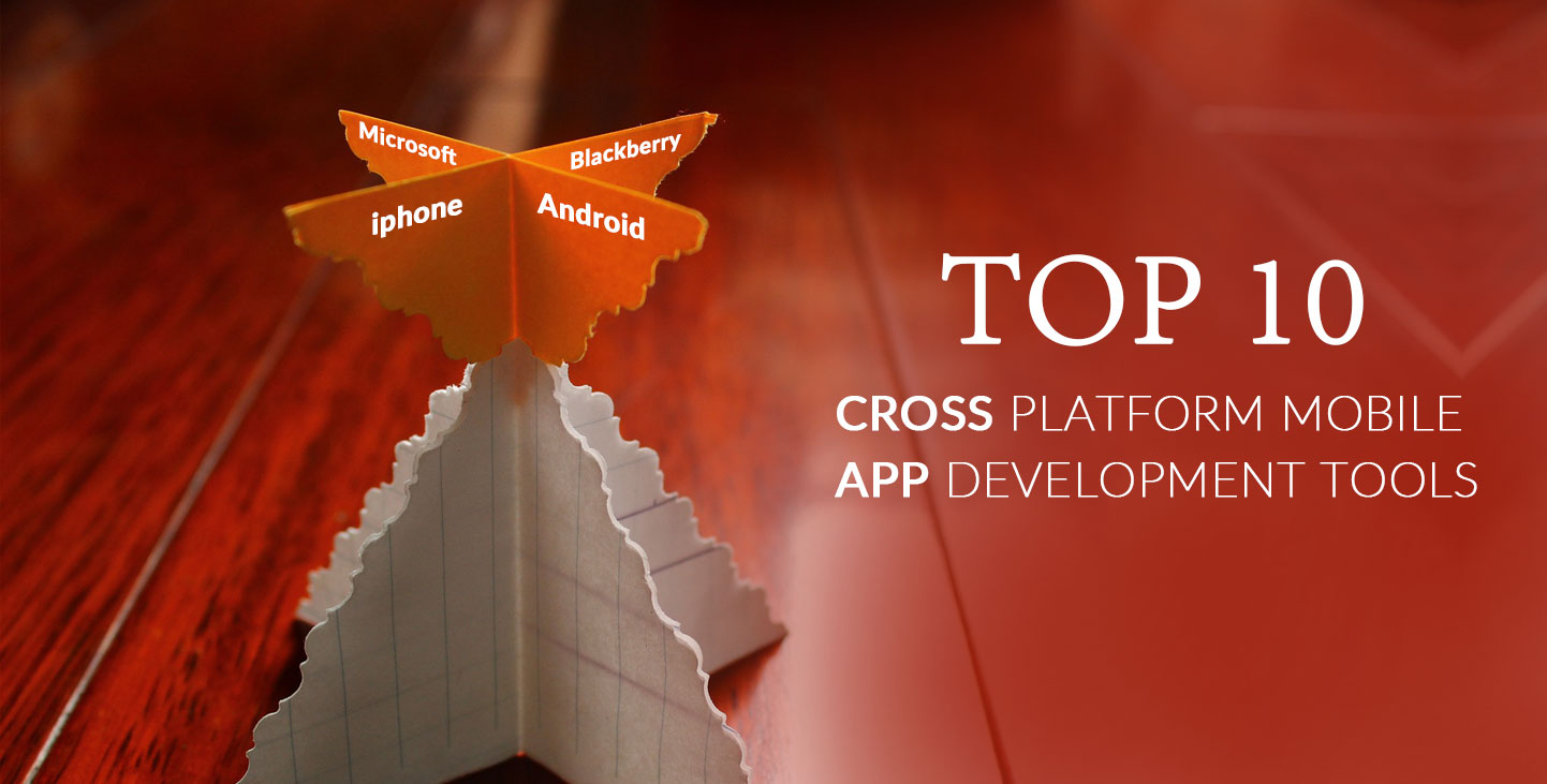 Top 10 Cross Platform Mobile App Development Tools - Rootinfosol